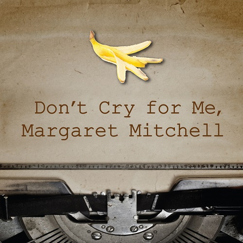 Don't Cry for Me, Margaret Mitchell